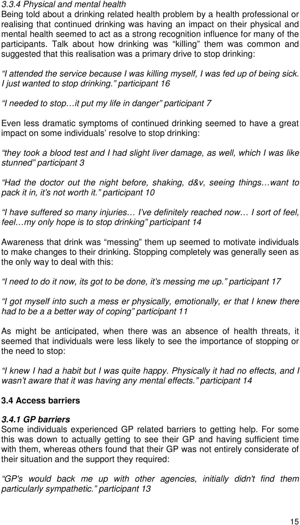 Talk about how drinking was killing them was common and suggested that this realisation was a primary drive to stop drinking: I attended the service because I was killing myself, I was fed up of
