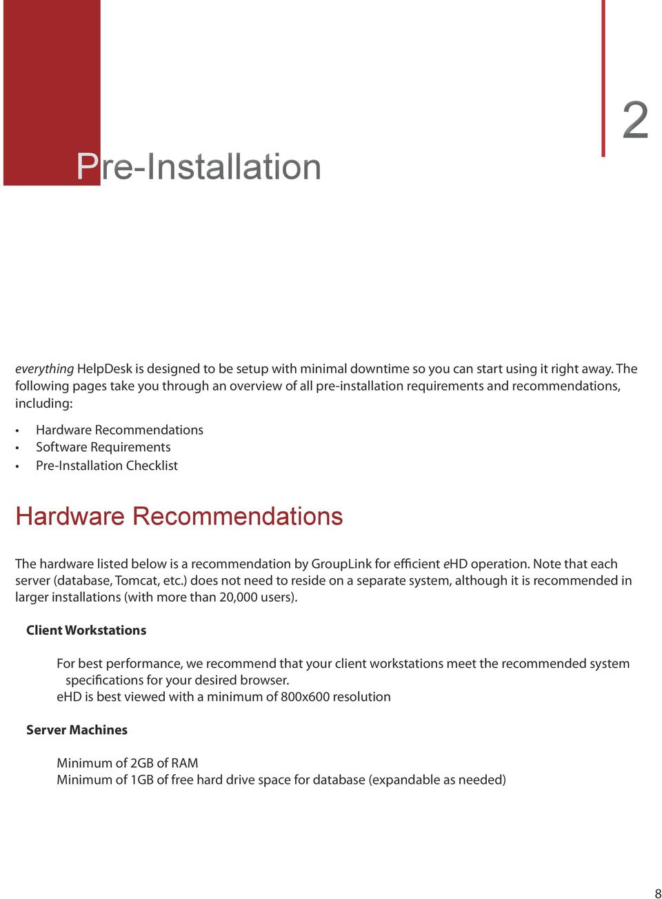Hardware Recommendations The hardware listed below is a recommendation by GroupLink for efficient ehd operation. Note that each server (database, Tomcat, etc.