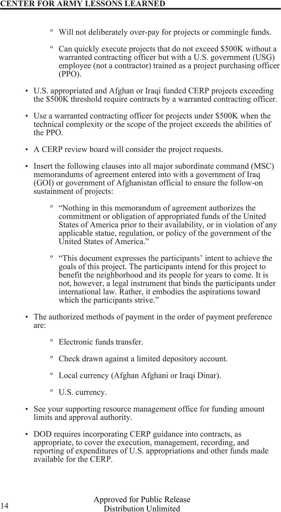 government (USG) employee (not a contractor) trained as a project purchasing officer (PPO). U.S. appropriated and Afghan or Iraqi funded CERP projects exceeding the $500K threshold require contracts by a warranted contracting officer.