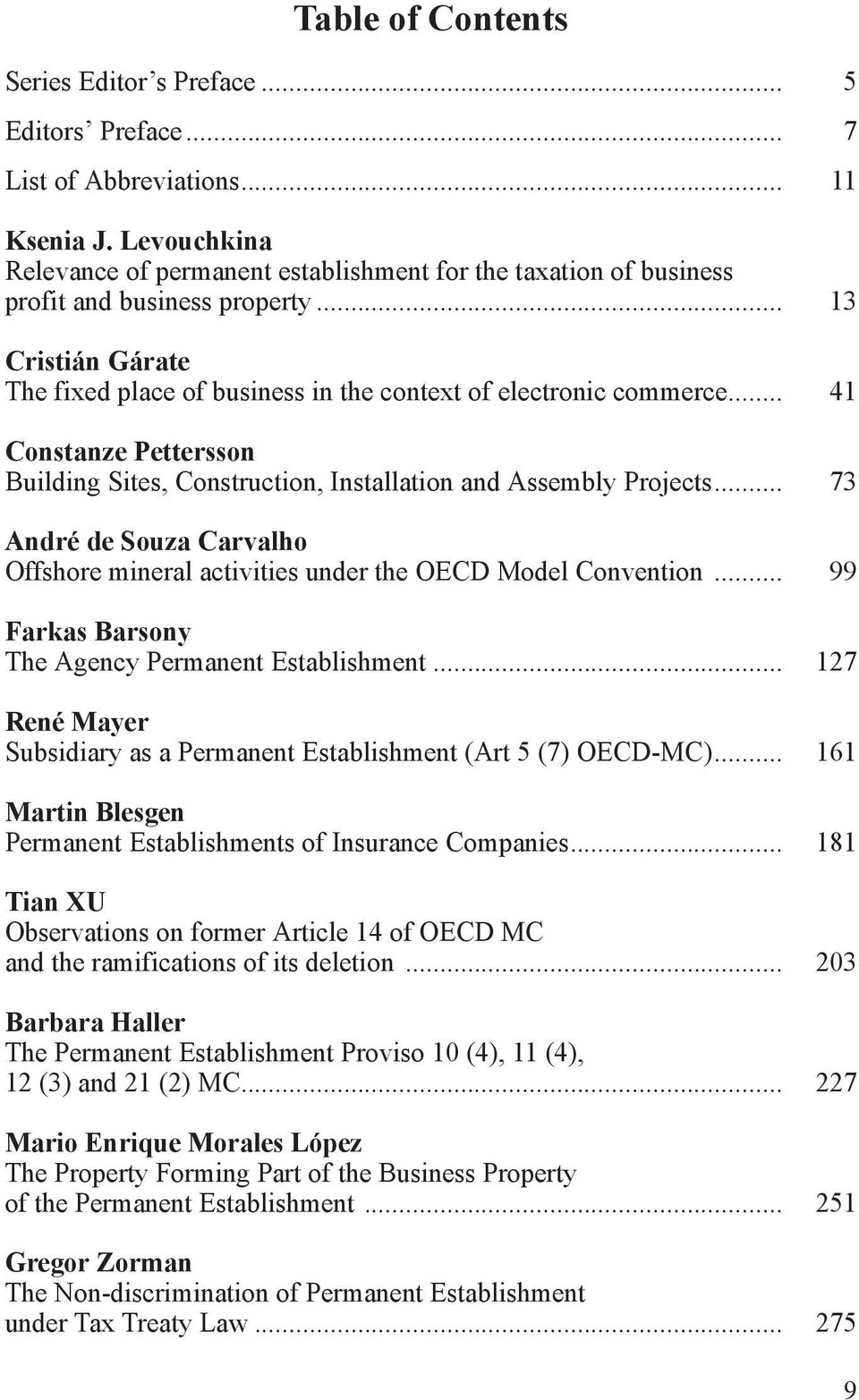 .. 41 Constanze Pettersson Building Sites, Construction, Installation and Assembly Projects... 73 André de Souza Carvalho Offshore mineral activities under the OECD Model Convention.