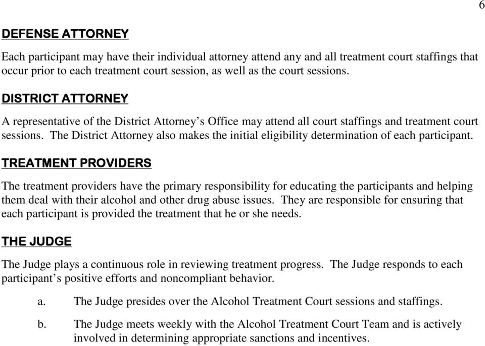 The District Attorney also makes the initial eligibility determination of each participant.