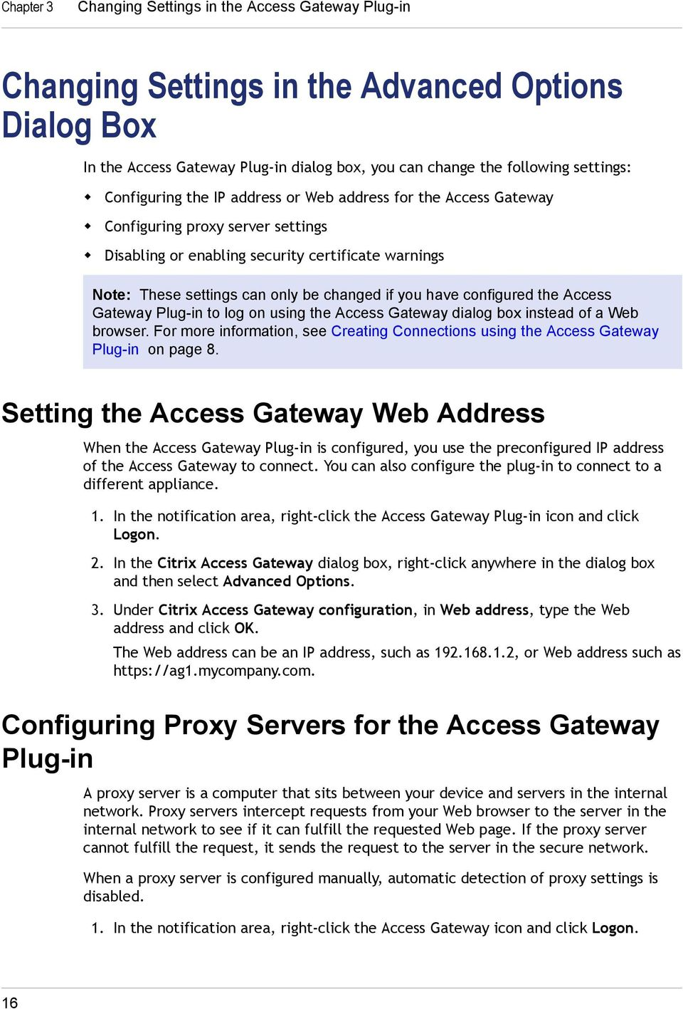 have configured the Access Gateway Plug-in to log on using the Access Gateway dialog box instead of a Web browser.
