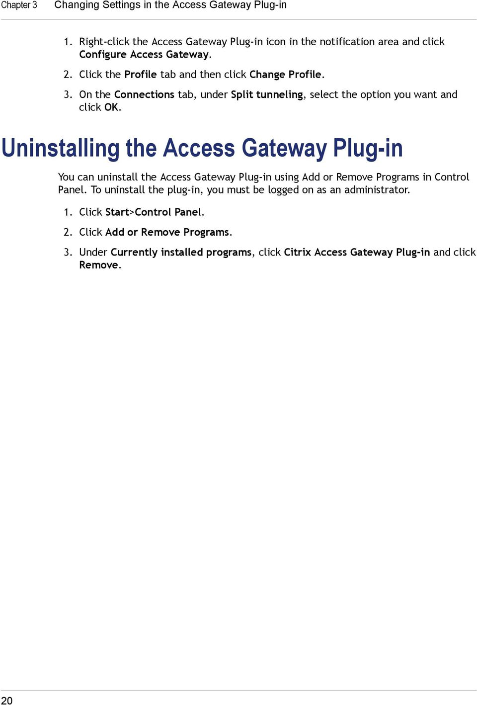 Uninstalling the Access Gateway Plug-in You can uninstall the Access Gateway Plug-in using Add or Remove Programs in Control Panel.