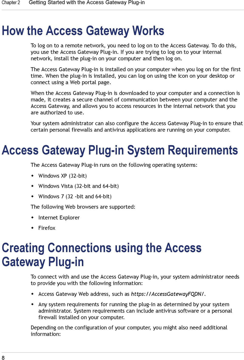 The Access Gateway Plug-in is installed on your computer when you log on for the first time.