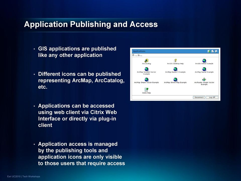 Applications can be accessed using web client via Citrix Web Interface or directly via plug-in