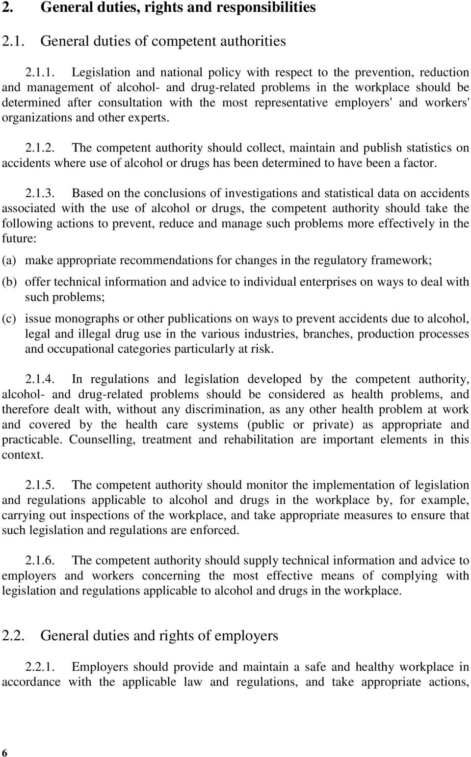 1. Legislation and national policy with respect to the prevention, reduction and management of alcohol- and drug-related problems in the workplace should be determined after consultation with the