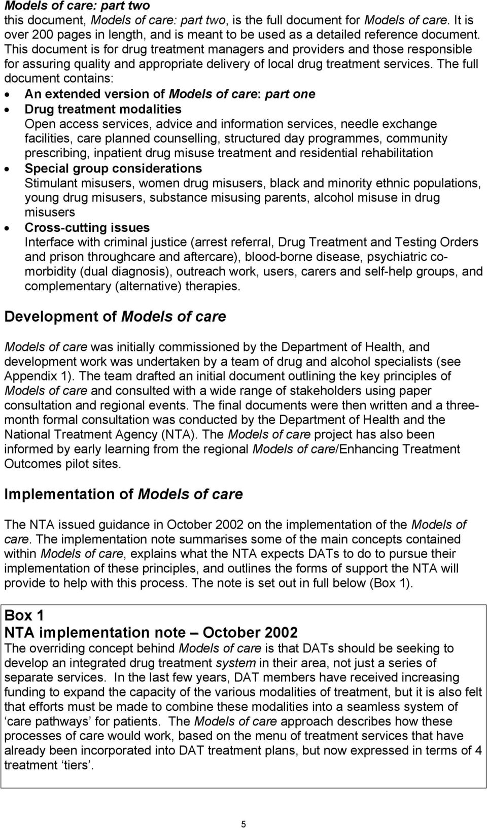 The full document contains: An extended version of Models of care: part one Drug treatment modalities Open access services, advice and information services, needle exchange facilities, care planned