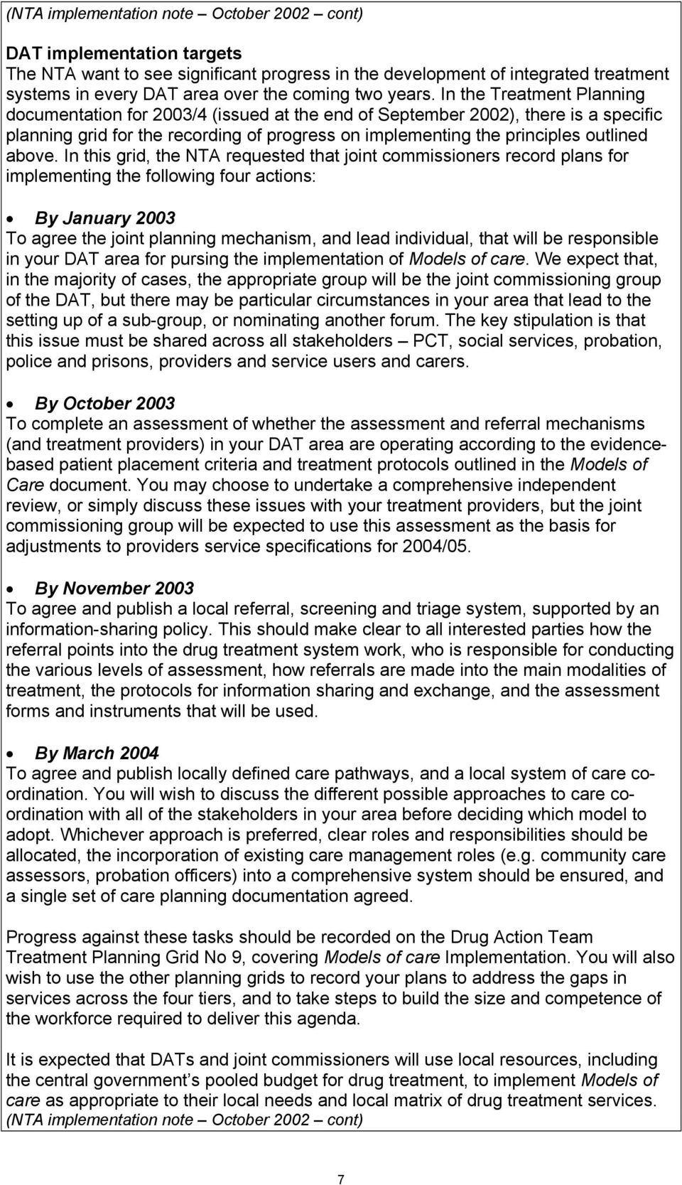 In the Treatment Planning documentation for 2003/4 (issued at the end of September 2002), there is a specific planning grid for the recording of progress on implementing the principles outlined above.