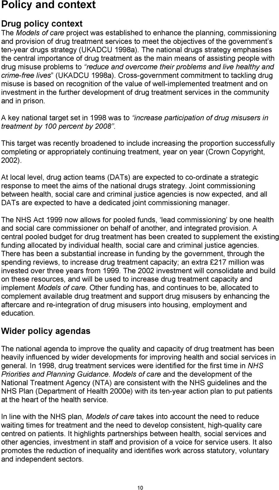 The national drugs strategy emphasises the central importance of drug treatment as the main means of assisting people with drug misuse problems to reduce and overcome their problems and live healthy