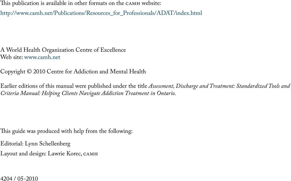 net Copyright 2010 Centre for Addiction and Mental Health Earlier editions of this manual were published under the title Assessment, Discharge and