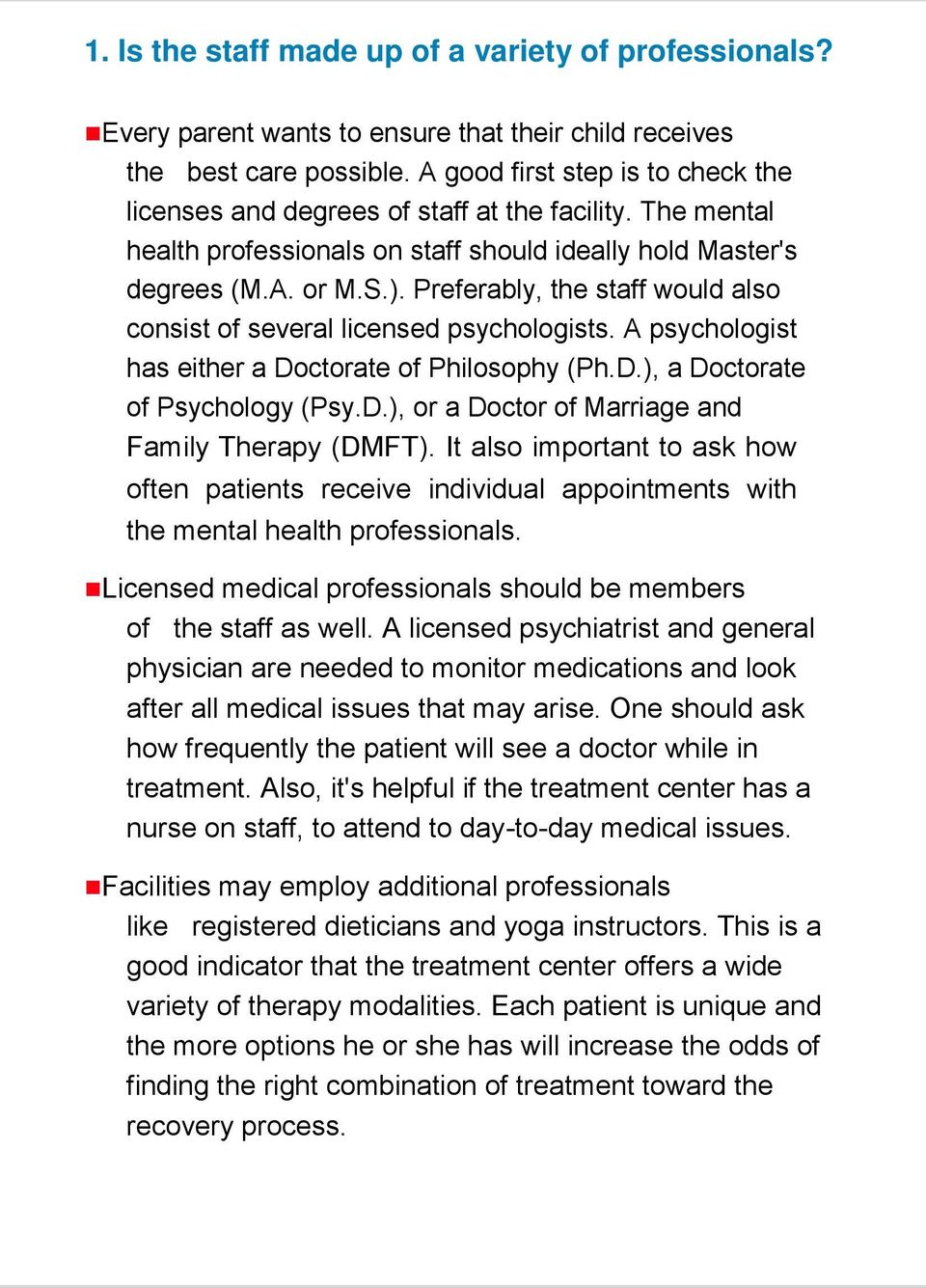Preferably, the staff would also consist of several licensed psychologists. A psychologist has either a Doctorate of Philosophy (Ph.D.), a Doctorate of Psychology (Psy.D.), or a Doctor of Marriage and Family Therapy (DMFT).