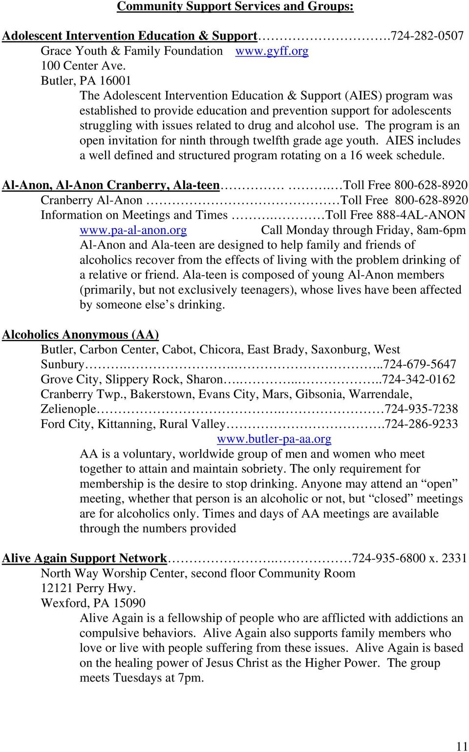 alcohol use. The program is an open invitation for ninth through twelfth grade age youth. AIES includes a well defined and structured program rotating on a 16 week schedule.