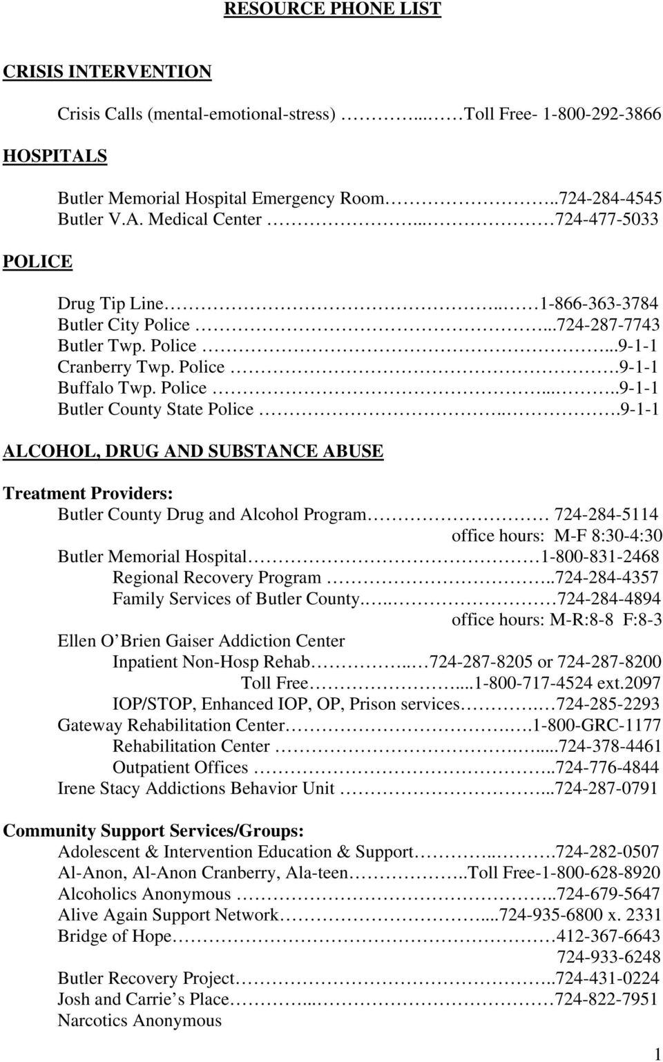 ..9-1-1 ALCOHOL, DRUG AND SUBSTANCE ABUSE Treatment Providers: Butler County Drug and Alcohol Program 724-284-5114 office hours: M-F 8:30-4:30 Butler Memorial Hospital 1-800-831-2468 Regional