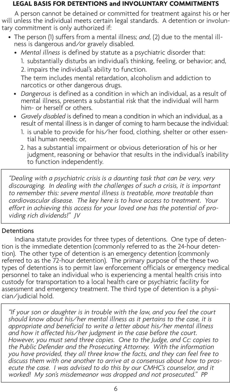 Mental illness is defined by statute as a psychiatric disorder that: 1. substantially disturbs an individual s thinking, feeling, or behavior; and, 2. impairs the individual s ability to function.