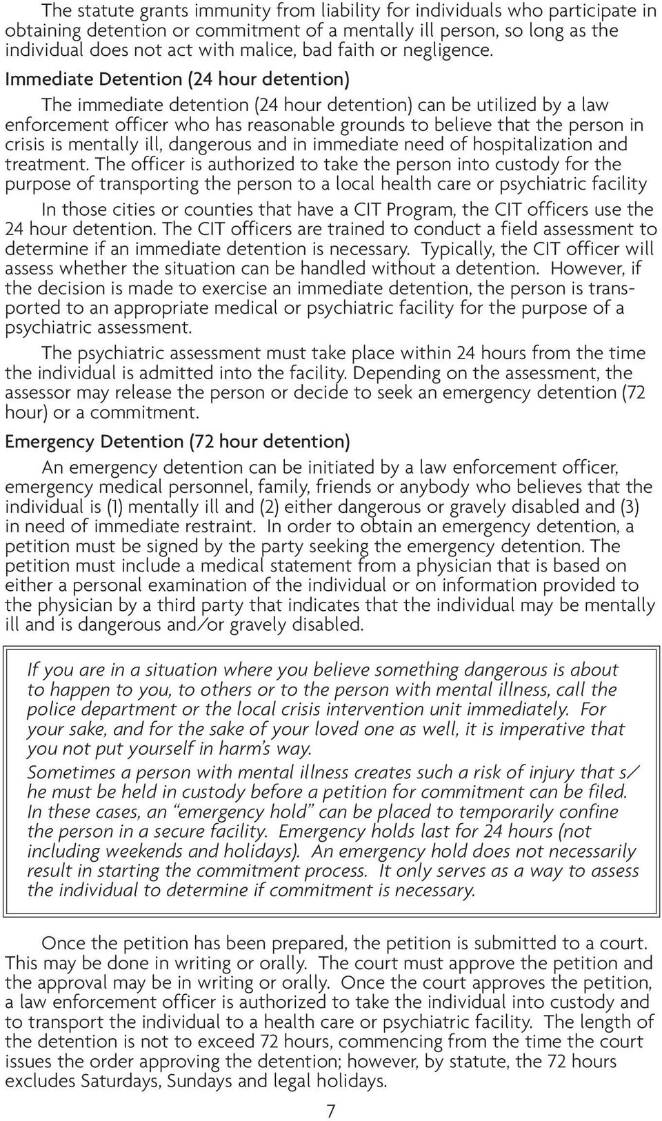 Immediate Detention (24 hour detention) The immediate detention (24 hour detention) can be utilized by a law enforcement officer who has reasonable grounds to believe that the person in crisis is