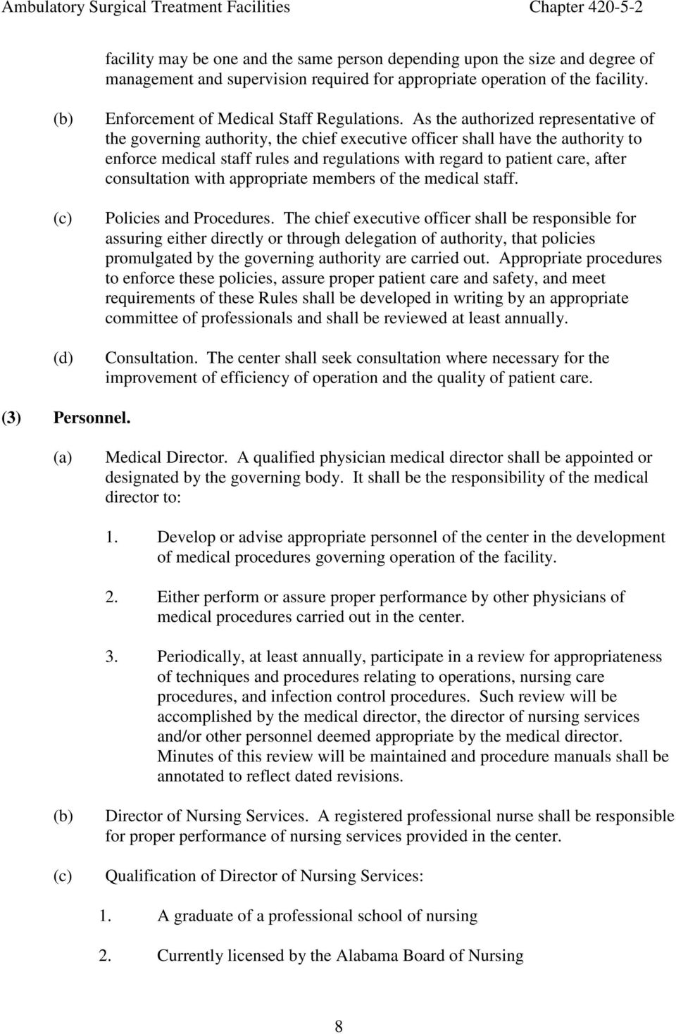 As the authorized representative of the governing authority, the chief executive officer shall have the authority to enforce medical staff rules and regulations with regard to patient care, after