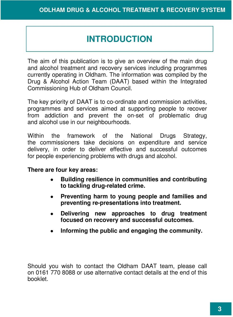 The key priority of DAAT is to co-ordinate and commission activities, programmes and services aimed at supporting people to recover from addiction and prevent the on-set of problematic drug and