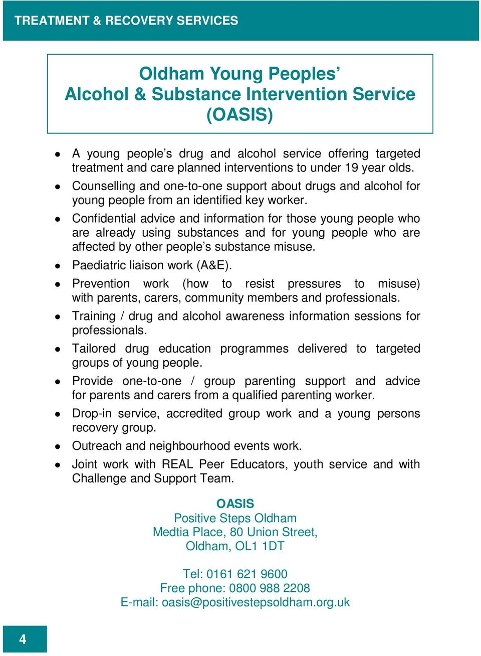 Confidential advice and information for those young people who are already using substances and for young people who are affected by other people s substance misuse. Paediatric liaison work (A&E).