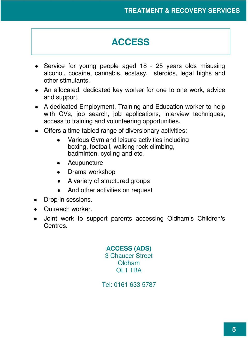 A dedicated Employment, Training and Education worker to help with CVs, job search, job applications, interview techniques, access to training and volunteering opportunities.