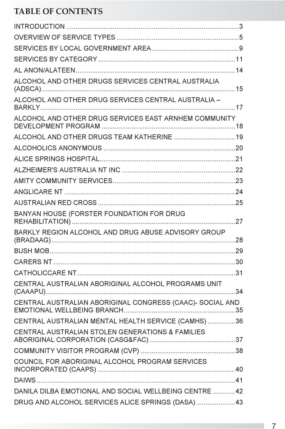 .. 17 ALCOHOL AND OTHER DRUG SERVICES EAST ARNHEM COMMUNITY DEVELOPMENT PROGRAM... 18 ALCOHOL AND OTHER DRUGS TEAM KATHERINE... 19 ALCOHOLICS ANONYMOUS... 20 ALICE SPRINGS HOSPITAL.
