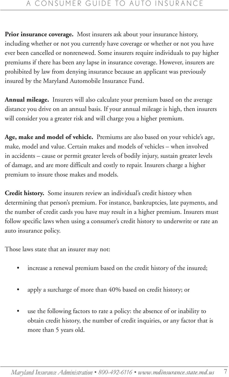 However, insurers are prohibited by law from denying insurance because an applicant was previously insured by the Maryland Automobile Insurance Fund. Annual mileage.