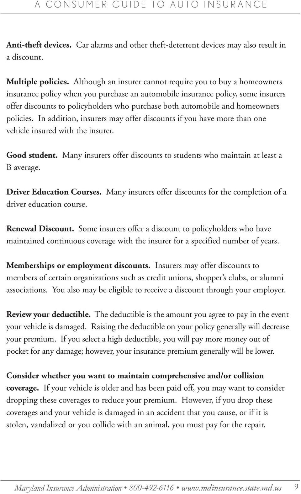automobile and homeowners policies. In addition, insurers may offer discounts if you have more than one vehicle insured with the insurer. Good student.