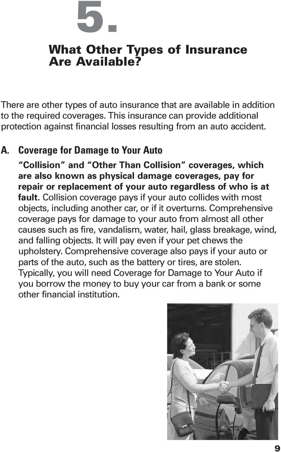 Coverage for Damage to Your Auto Collision and Other Than Collision coverages, which are also known as physical damage coverages, pay for repair or replacement of your auto regardless of who is at