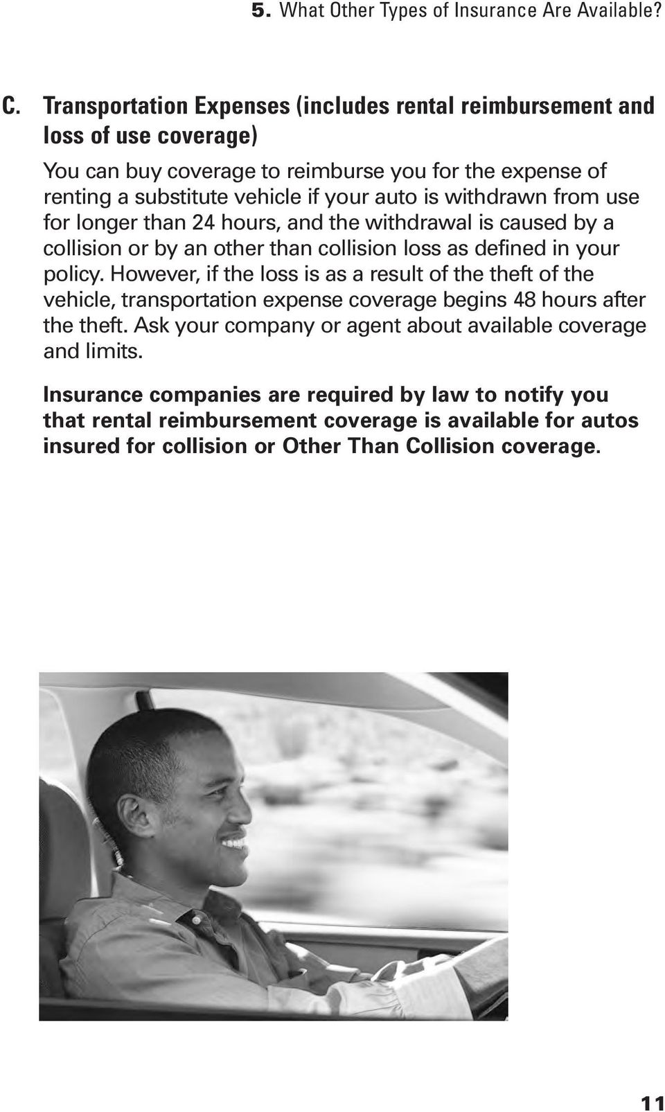 withdrawn from use for longer than 24 hours, and the withdrawal is caused by a collision or by an other than collision loss as defined in your policy.