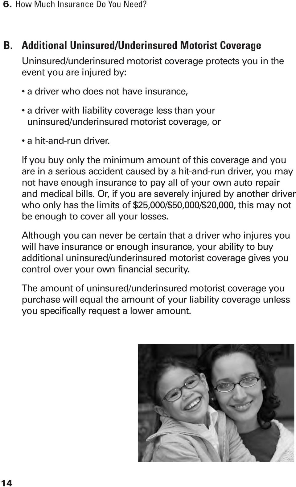 liability coverage less than your uninsured/underinsured motorist coverage, or a hit-and-run driver.