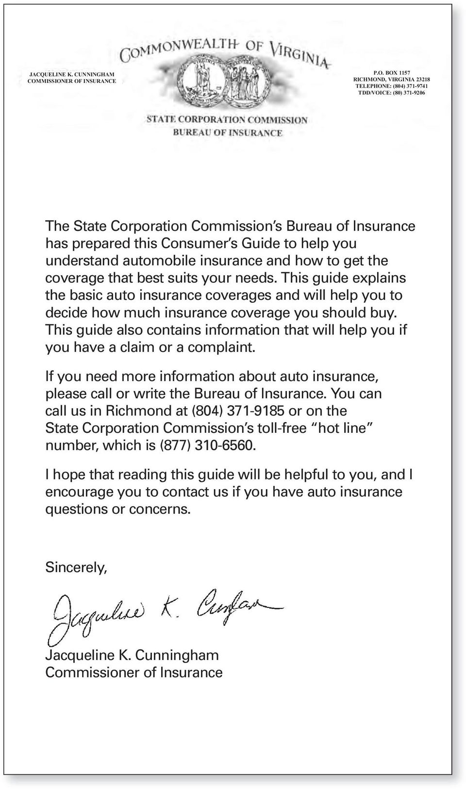 ER OF INSURANCE P.O. BOX 1157 RICHMOND, VIRGINIA 23218 TELEPHONE: (804) 371-9741 TDD/VOICE: (80) 371-9206 The State Corporation Commission s Bureau of Insurance has prepared this Consumer s Guide to