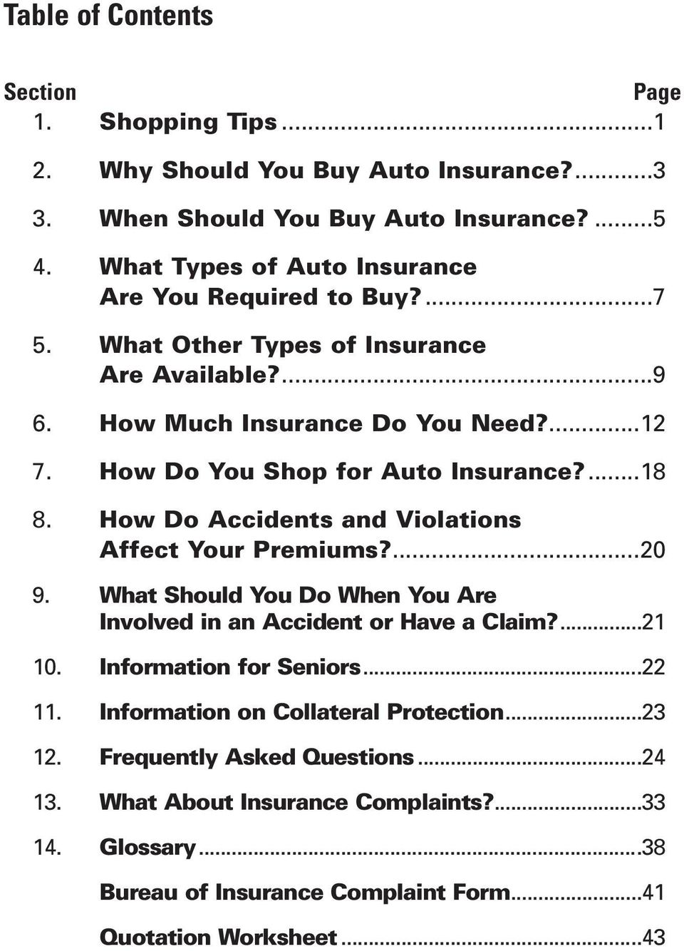 How Do You Shop for Auto Insurance?...18 8. How Do Accidents and Violations Affect Your Premiums?...20 9. What Should You Do When You Are Involved in an Accident or Have a Claim?