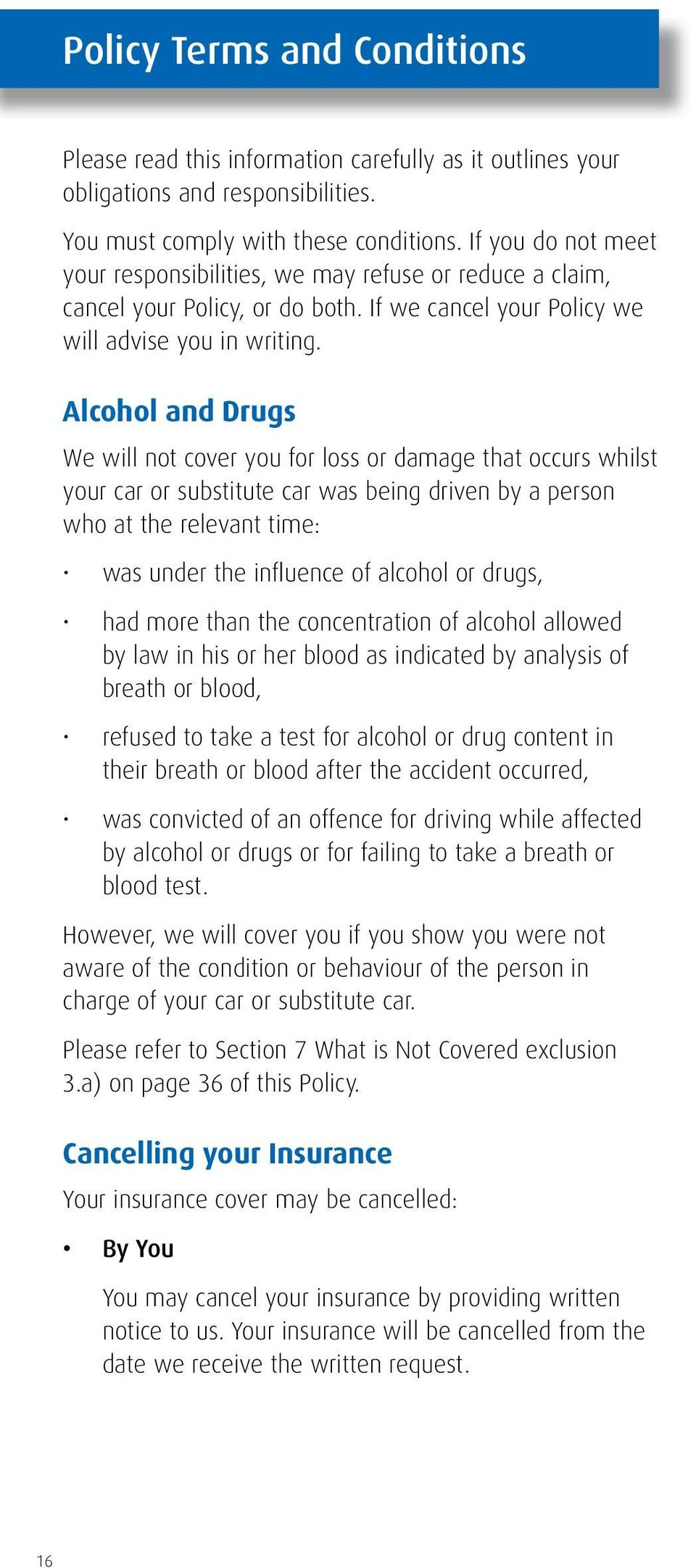 Alcohol and Drugs We will not cover you for loss or damage that occurs whilst your car or substitute car was being driven by a person who at the relevant time: was under the influence of alcohol or