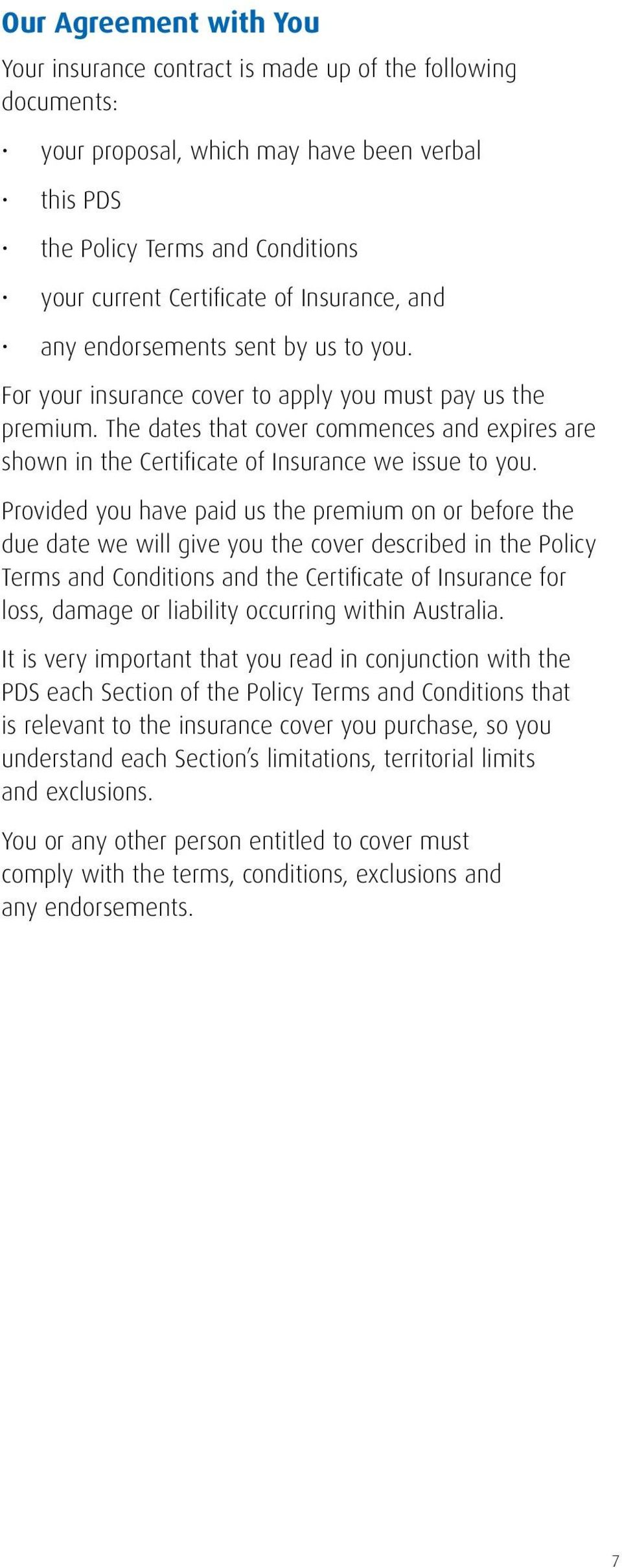 The dates that cover commences and expires are shown in the Certificate of Insurance we issue to you.