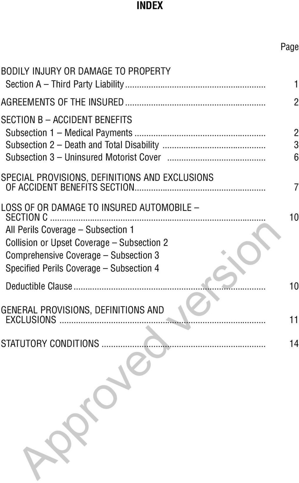 .. 6 SPECIAL PROVISIONS, DEFINITIONS AND EXCLUSIONS OF ACCIDENT BENEFITS SECTION... 7 LOSS OF OR DAMAGE TO INSURED AUTOMOBILE SECTION C.