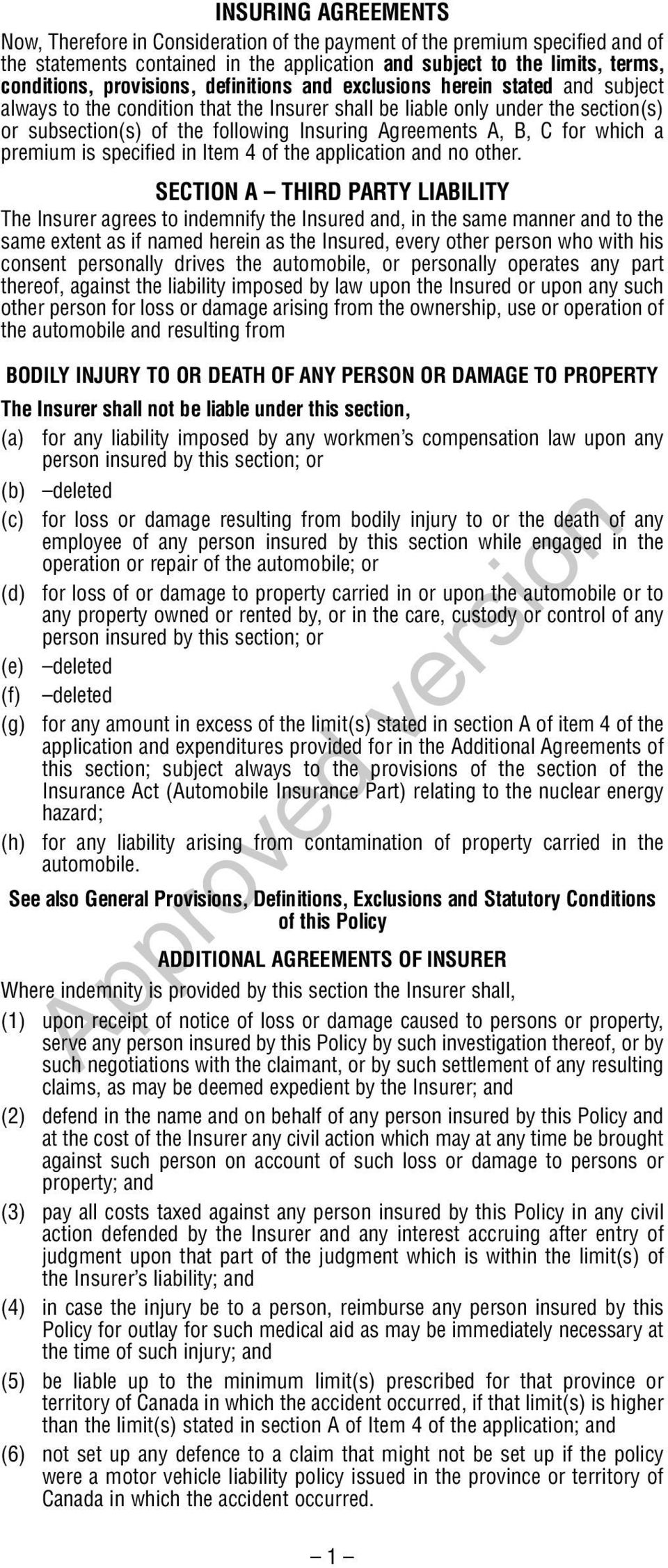 Agreements A, B, C for which a premium is specified in Item 4 of the application and no other.
