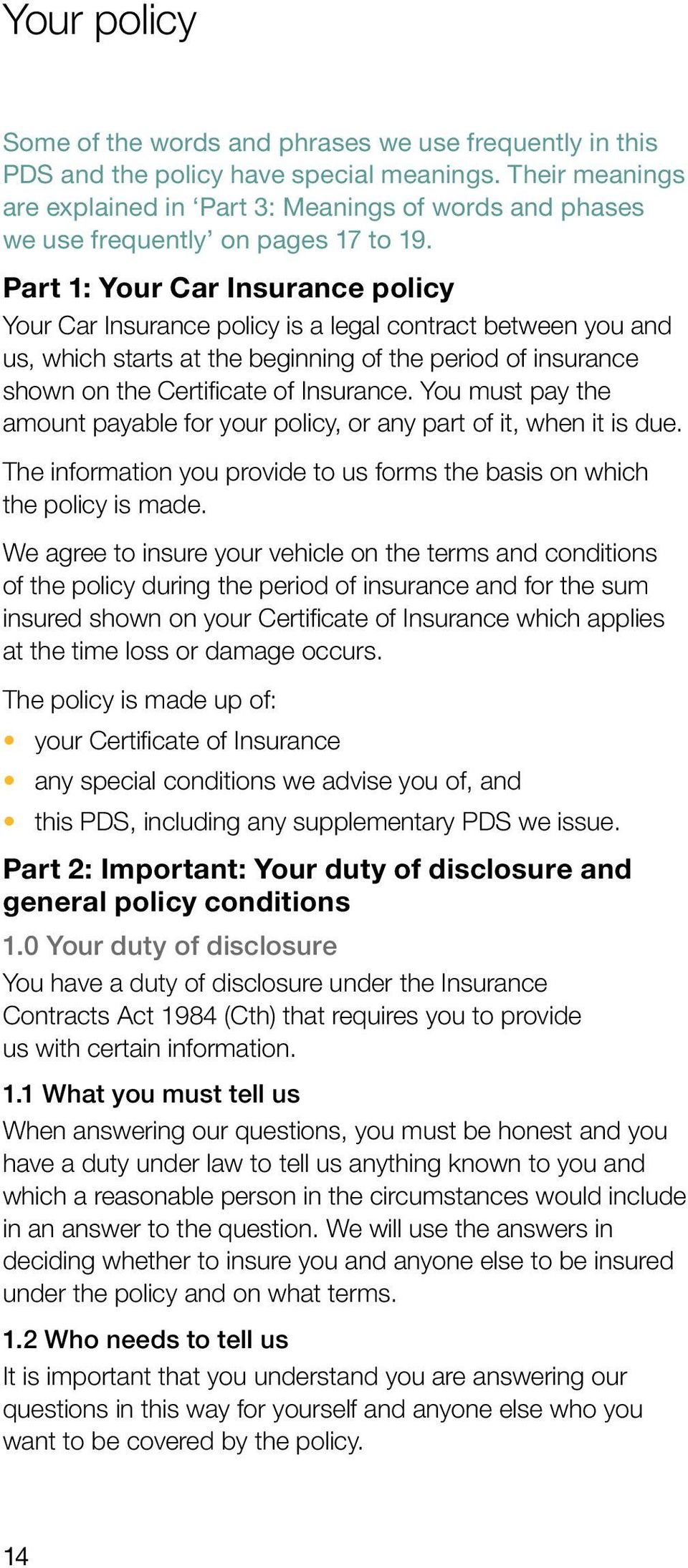 Part 1: Your Car Insurance policy Your Car Insurance policy is a legal contract between you and us, which starts at the beginning of the period of insurance shown on the Certificate of Insurance.