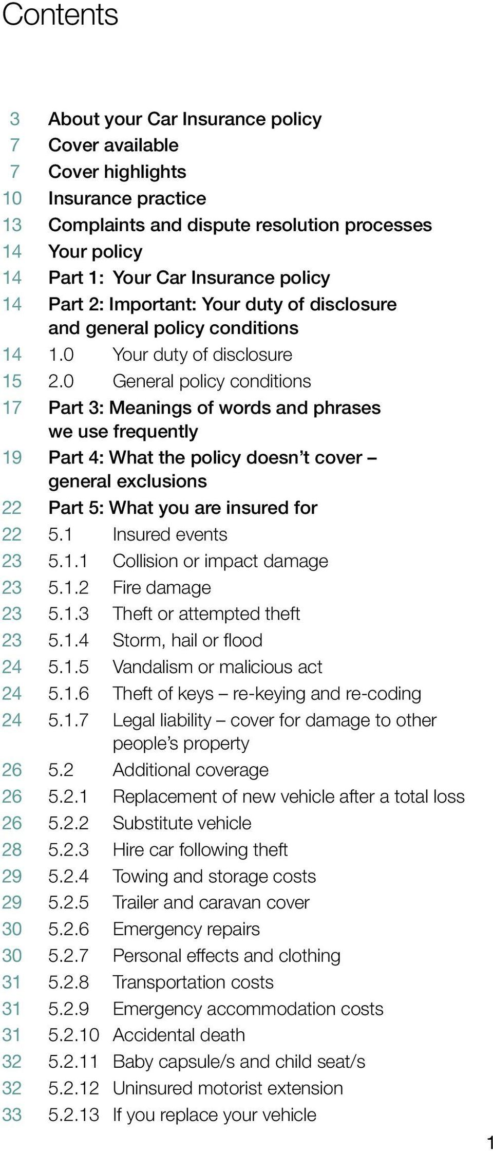 0 General policy conditions 1 7 Part 3: Meanings of words and phrases we use frequently 1 9 Part 4: What the policy doesn t cover general exclusions 2 2 Part 5: What you are insured for 2 2 5.