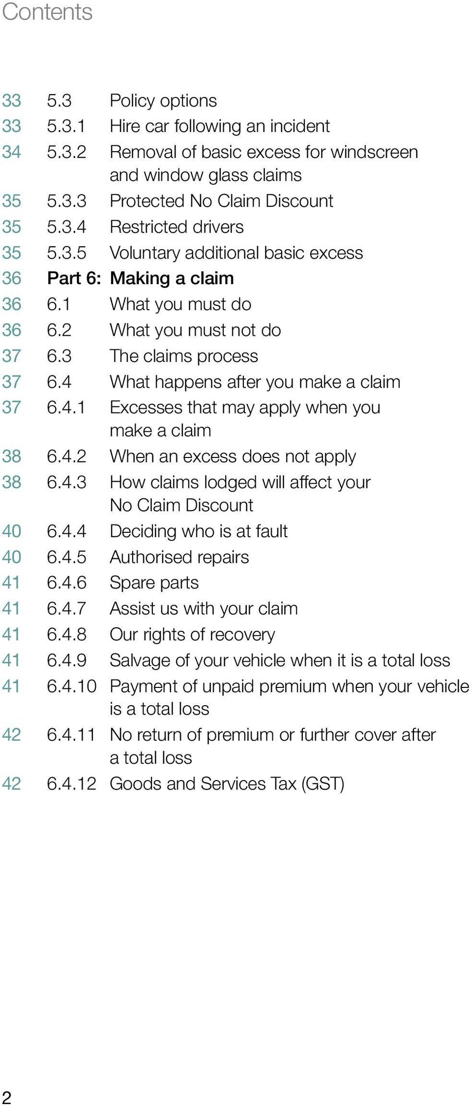 What happens after you make a claim 3 7 6.4.1 Excesses that may apply when you make a claim 3 8 6.4.2 When an excess does not apply 3 8 6.4.3 How claims lodged will affect your No Claim Discount 4 0 6.