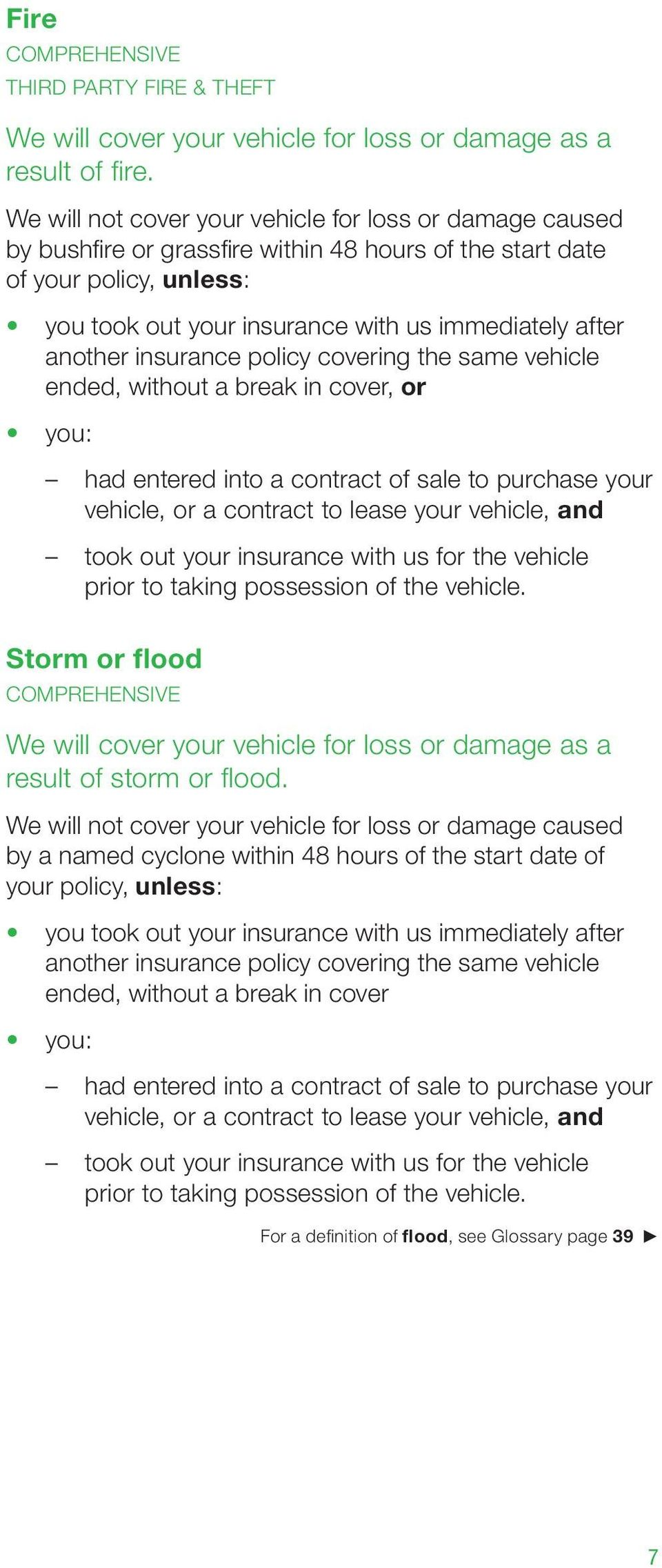 insurance policy covering the same vehicle ended, without a break in cover, or you: had entered into a contract of sale to purchase your vehicle, or a contract to lease your vehicle, and took out