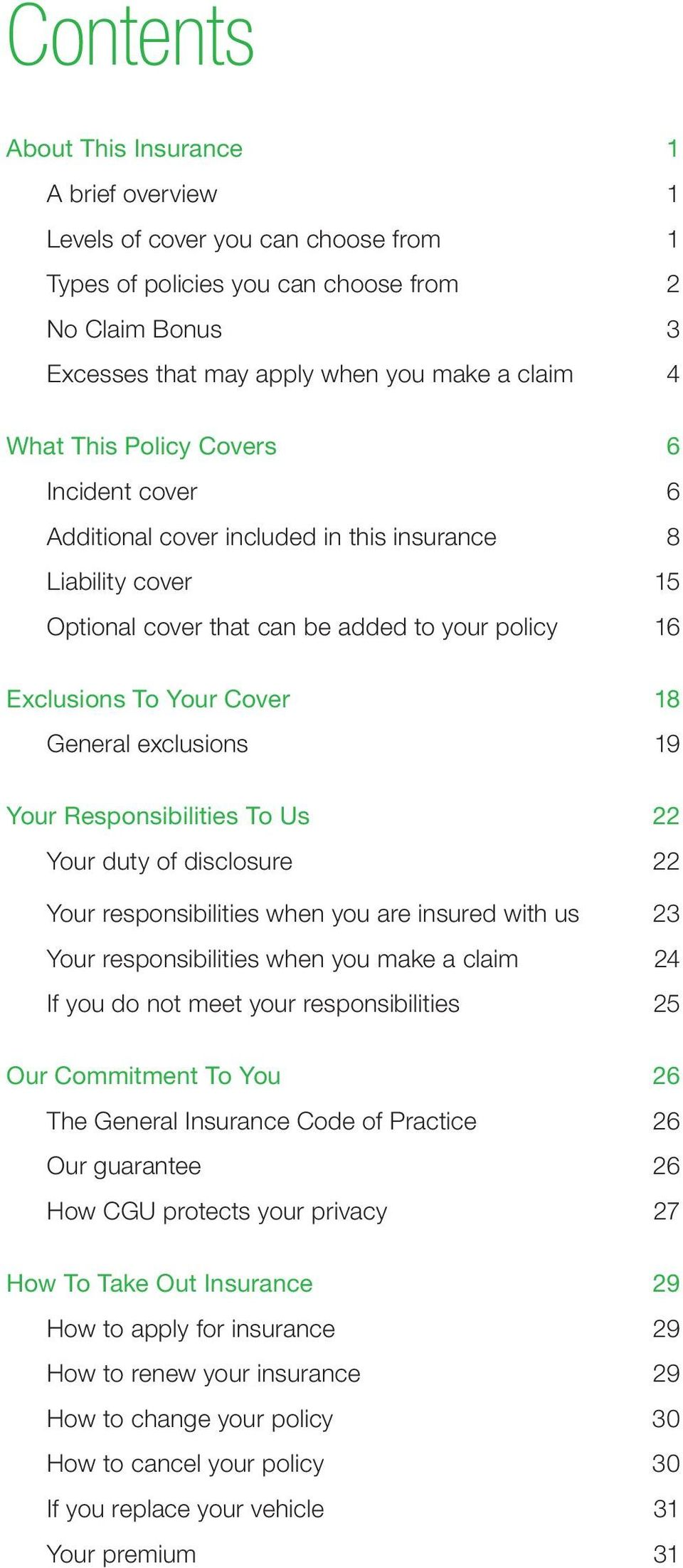 exclusions 19 Your Responsibilities To Us 22 Your duty of disclosure 22 Your responsibilities when you are insured with us 23 Your responsibilities when you make a claim 24 If you do not meet your