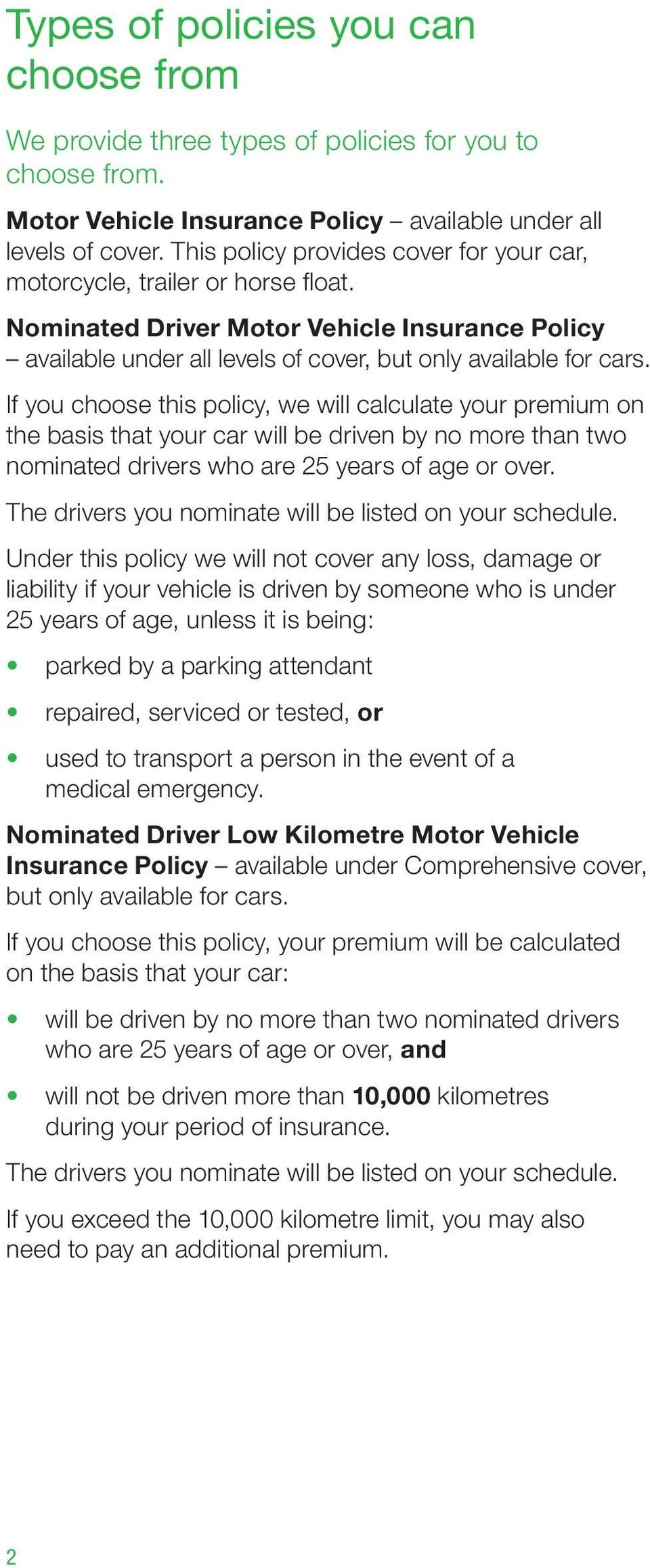 If you choose this policy, we will calculate your premium on the basis that your car will be driven by no more than two nominated drivers who are 25 years of age or over.