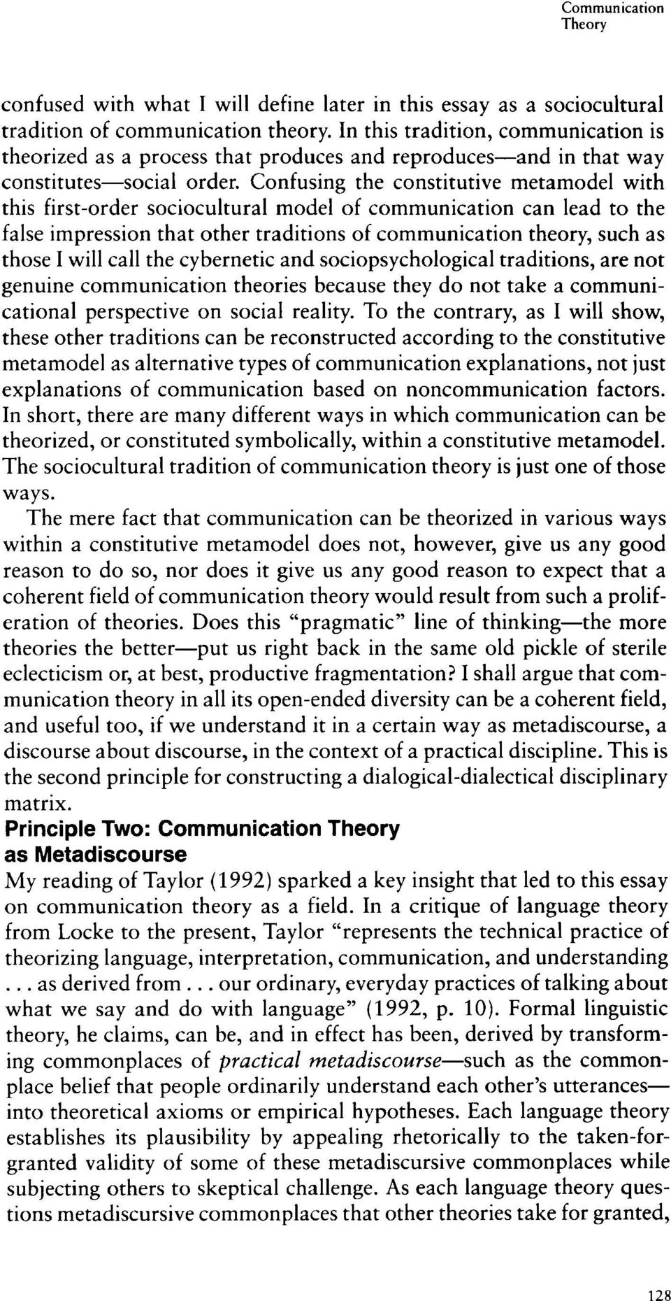 Confusing the constitutive metamodel with this first-order sociocultural model of communication can lead to the false impression that other traditions of communication theory, such as those I will