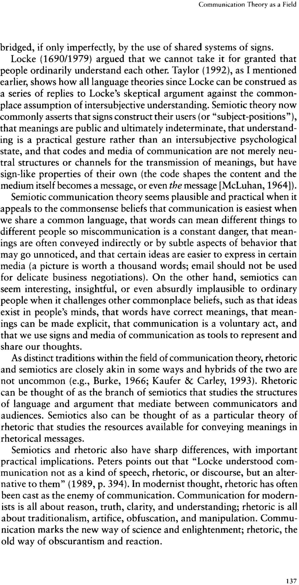 Taylor (1992), as I mentioned earlier, shows how all language theories since Locke can be construed as a series of replies to Locke s skeptical argument against the commonplace assumption of