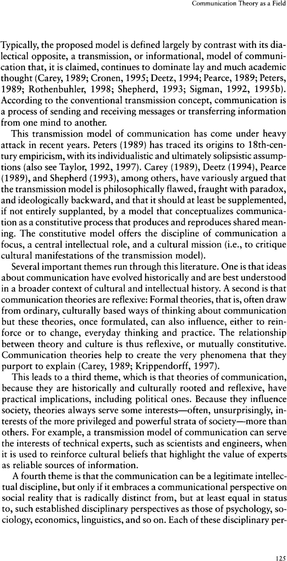 According to the conventional transmission concept, communication is a process of sending and receiving messages or transferring information from one mind to another.