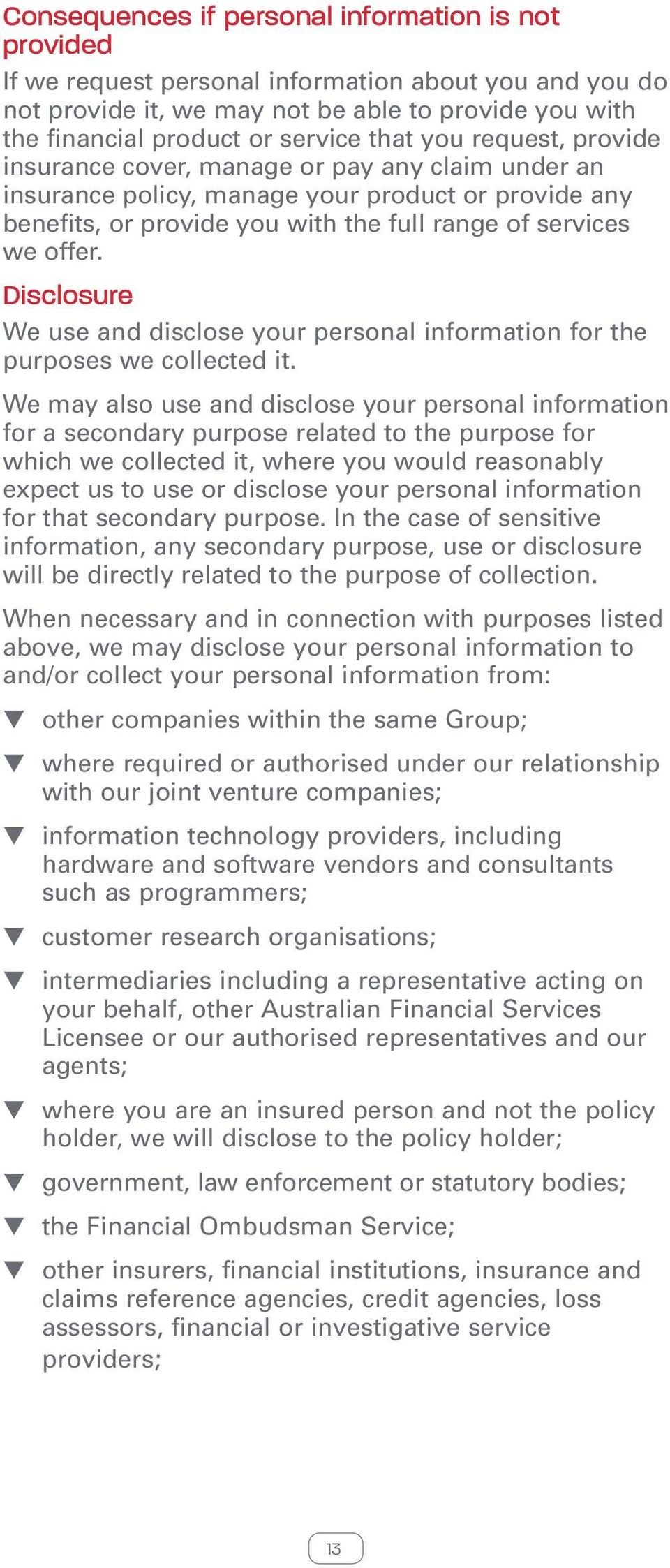 Disclosure We use and disclose your personal information for the purposes we collected it.