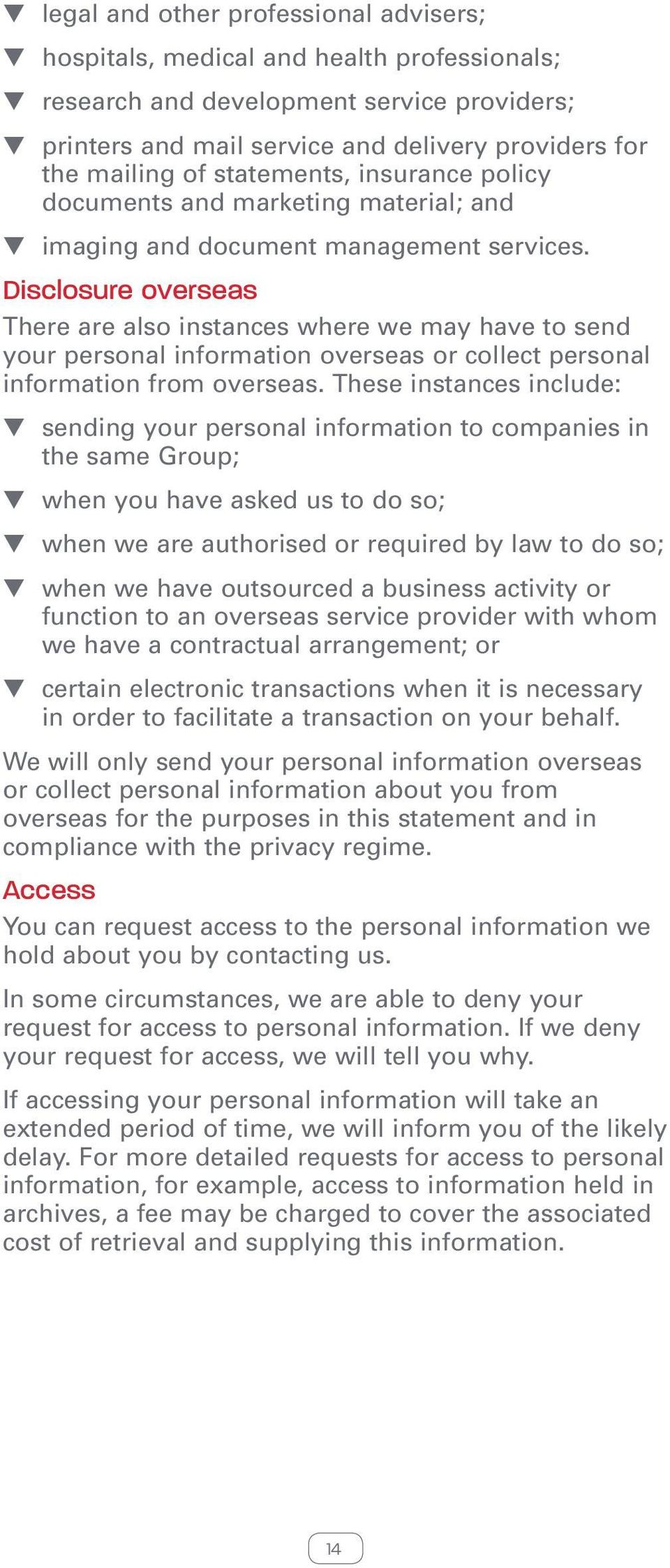 Disclosure overseas There are also instances where we may have to send your personal information overseas or collect personal information from overseas.