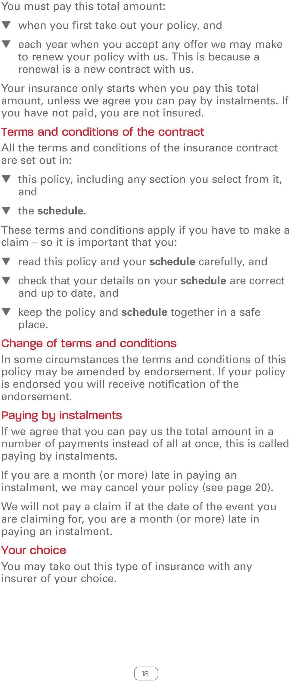 Terms and conditions of the contract All the terms and conditions of the insurance contract are set out in: this policy, including any section you select from it, and the schedule.