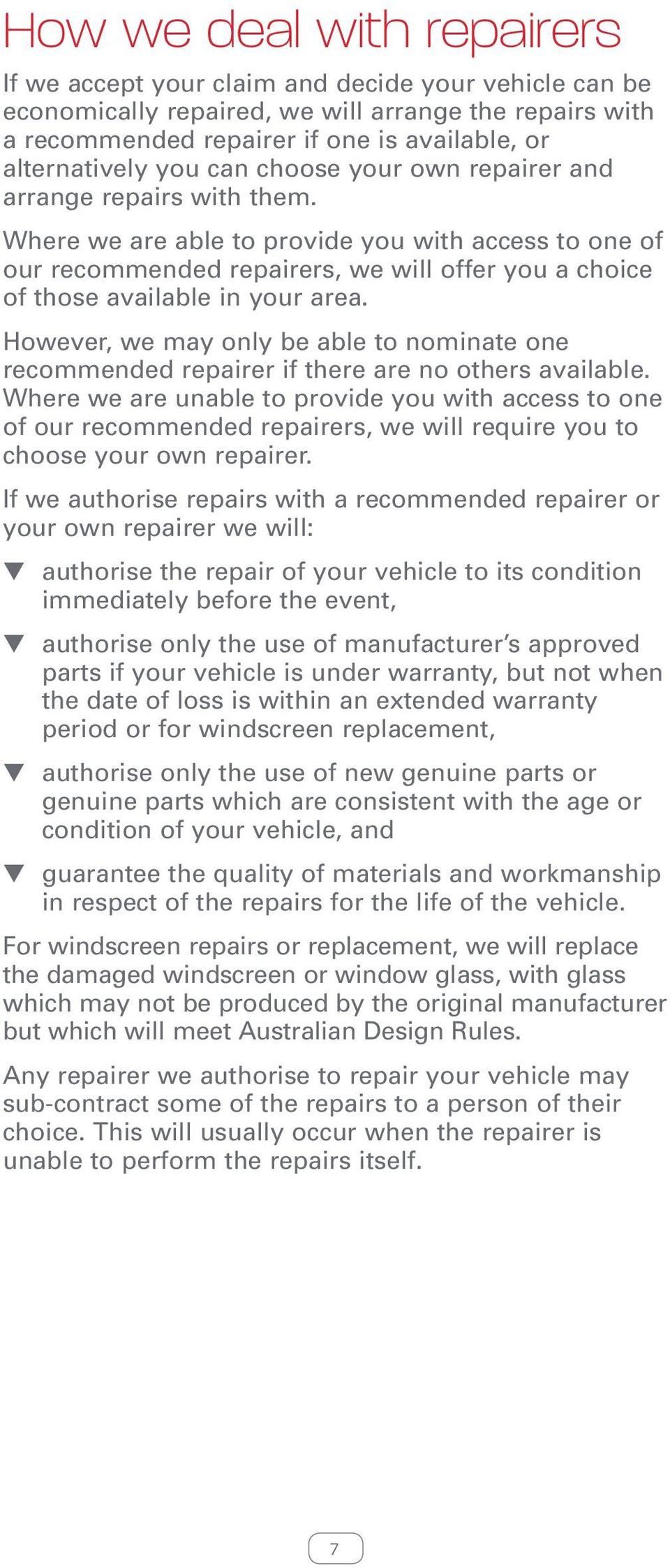 Where we are able to provide you with access to one of our recommended repairers, we will offer you a choice of those available in your area.