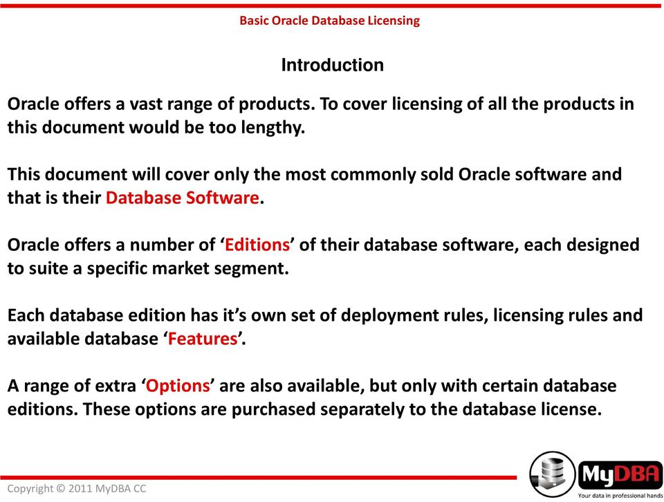 Oracle offers a number of Editions of their database software, each designed to suite a specific market segment.