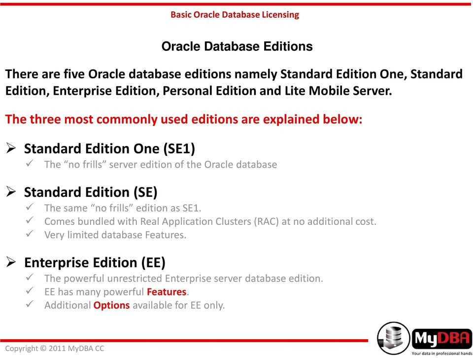 The three most commonly used editions are explained below: Standard Edition One (SE1) The no frills server edition of the Oracle database Standard Edition